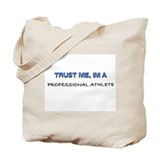 Trust Me I'm a Professional Athlete Tote Bag