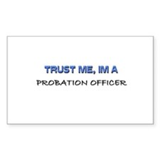 Trust Me I'm a Probation Officer Sticker (Rectangl