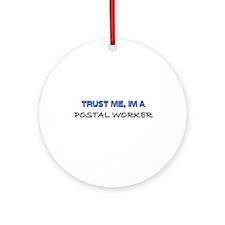 Trust Me I'm a Postal Worker Ornament (Round)