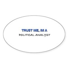 Trust Me I'm a Political Analyst Oval Decal