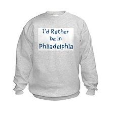 Rather be in Philadelphia Sweatshirt