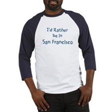 Rather be in San Francisco Baseball Jersey