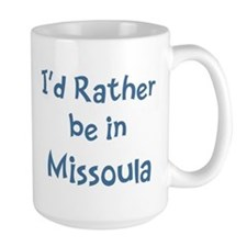 Rather be in Missoula Mug