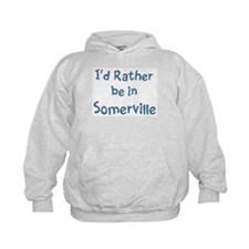Rather be in Somerville Hoodie