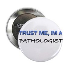 "Trust Me I'm a Pathologist 2.25"" Button"
