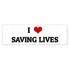 I Love SAVING LIVES Bumper Bumper Sticker