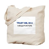 Trust Me I'm a Negotiator Tote Bag