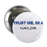 "Trust Me I'm a Nailor 2.25"" Button"
