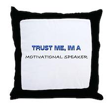 Trust Me I'm a Motivational Speaker Throw Pillow