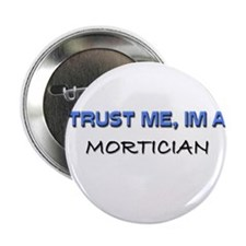 "Trust Me I'm a Mortician 2.25"" Button"