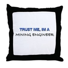 Trust Me I'm a Mining Engineer Throw Pillow