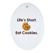 Life's Short. Eat Cookies. Oval Ornament