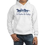 Rather Be Riding A Wild Horse Hooded Sweatshirt
