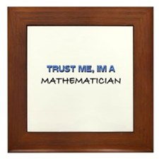 Trust Me I'm a Mathematician Framed Tile