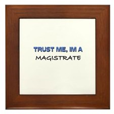 Trust Me I'm a Magistrate Framed Tile