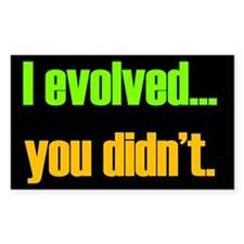 I evolved... you didn't. Rectangle Decal