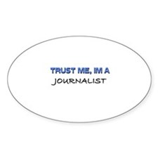 Trust Me I'm a Journalist Oval Decal