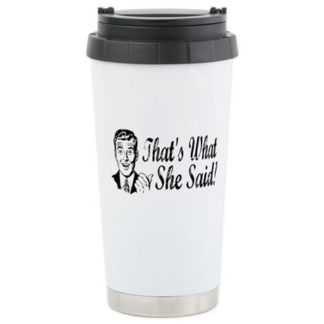 That's What She Said! Ceramic Travel Mug