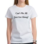 CAN'T WE ALL JUST GET ALONG Women's T-Shirt
