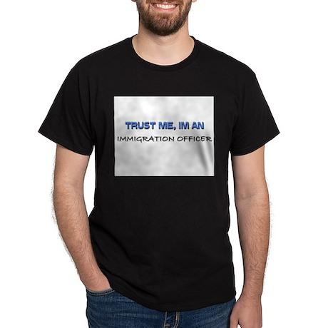Trust Me I'm an Immigration Officer Dark T-Shirt