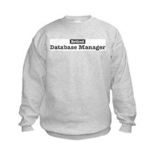 Retired Database Manager Sweatshirt