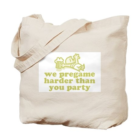 We pregame harder... Tote Bag