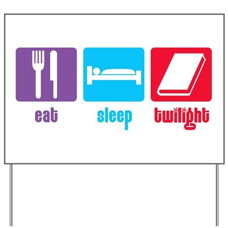Eat Sleep Twilight Yard Sign