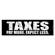 Taxes... Bumper Bumper Sticker