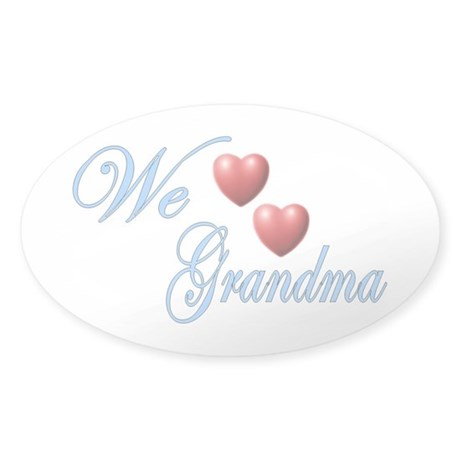 We Love Grandma Sticker (Oval)