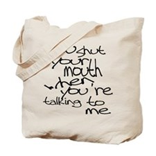 Funny Shut Your Mouth when yo Tote Bag