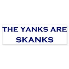 The Yanks are Skanks Bumper Bumper Sticker