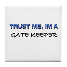 Trust Me I'm a Gate Keeper Tile Coaster
