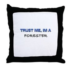 Trust Me I'm a Forester Throw Pillow