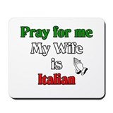 Pray for me my wife is Italia Mousepad