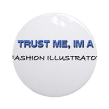 Trust Me I'm a Fashion Illustrator Ornament (Round