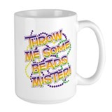 THROW ME SOME BEADS MISTER! Mug