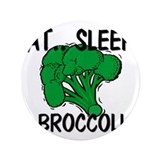 "Eat ... Sleep ... BROCCOLI 3.5"" Button"