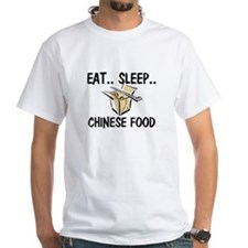 Eat ... Sleep ... CHINESE FOOD Shirt