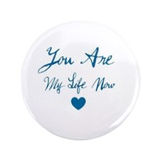 """You Are My Life Now 3.5"""" Button"""