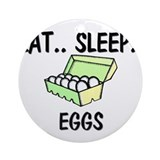 Eat ... Sleep ... EGGS Ornament (Round)