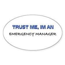 Trust Me I'm an Emergency Manager Oval Decal
