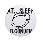 Eat ... Sleep ... FLOUNDER Ornament (Round)