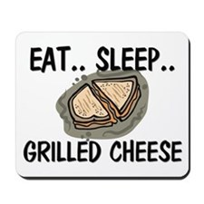 Eat ... Sleep ... GRILLED CHEESE Mousepad