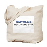 Trust Me I'm a Drill Instructor Tote Bag