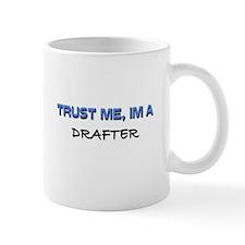 Trust Me I'm a Drafter Mug