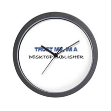 Trust Me I'm a Desktop Publisher Wall Clock