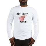 Eat ... Sleep ... MUTTON Long Sleeve T-Shirt