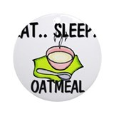 Eat ... Sleep ... OATMEAL Ornament (Round)