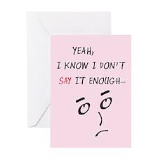 I DON'T SAY IT ENOUGH Greeting Card