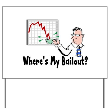 Where's My Bailout? Yard Sign